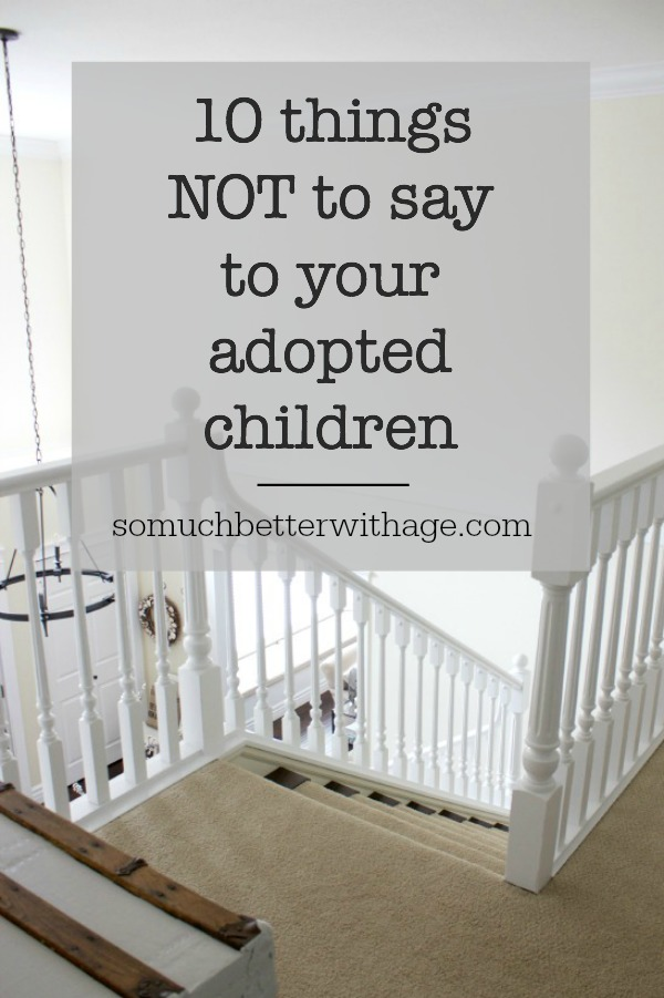 10 Things Not To Say To Your Adopted Children So Much